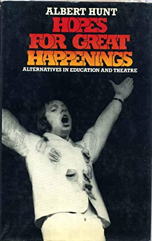 Hopes for Great Happenings: Alternatives in Education and Theatre.: Hunt, Albert