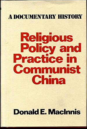 RELIGIOUS POLICY AND PRACTICE IN COMMUNIST CHINA. A Documentary History.: MacInnis, Donald E