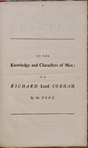 AN EPISTLE TO THE RIGHT HONOURABLE RICHARD LORD VISCT. COBHAM. Of the Knowledge and Characters of ...