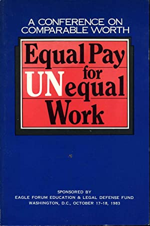 EQUAL PAY FOR UNEQUAL WORK. A Conference on Comparable Worth.: Schlafly, Phyllis