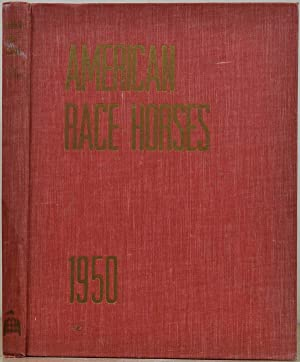 AMERICAN RACE HORSES 1950. An Annual Review of the Breeding and the Performances of the Outstanding...
