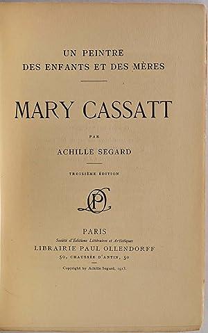 MARY CASSATT. UN PEINTRE DES ENFANTS ET DES MERES.: Segard, Achille