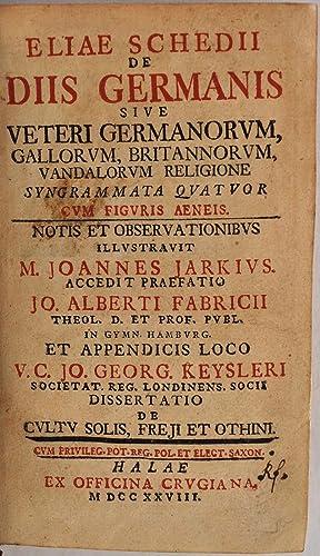 ELIAE SCHEDII DE DIIS GERMANIS sive veteri Germanorum, Gallorum, Britannorum, Vandalorum religione ...