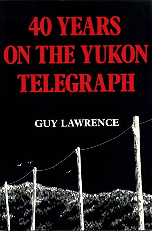 40 YEARS ON THE YUKON TELEGRAPH.: Lawrence, Guy
