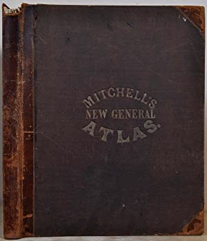 MITCHELL'S NEW GENERAL ATLAS, Containing Maps of: Mitchell, S. Augustus