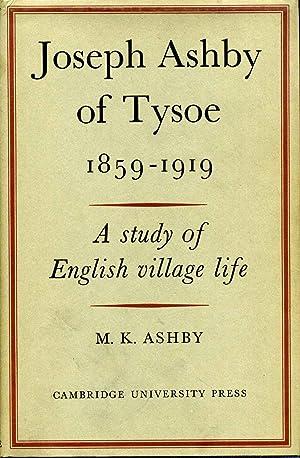 JOSEPH ASHBY OF TYSOE 1859-1919. A Study of English Village Life.: Ashby, M. K.
