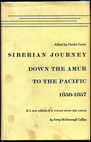 SIBERIAN JOURNEY Down the Amur to the Pacific 1856-1857. A New Edition of Down the Amoor. Signed by...