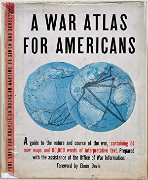A WAR ATLAS FOR AMERICANS. Prepared with the Assistance of the Office of War Information.: Davis, ...