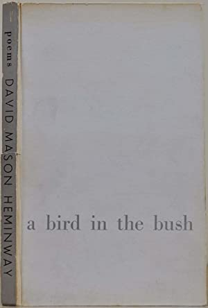 A BIRD IN THE BUSH. Selected Poetry. Limited edition signed by David Mason Heminway.: Heminway, ...