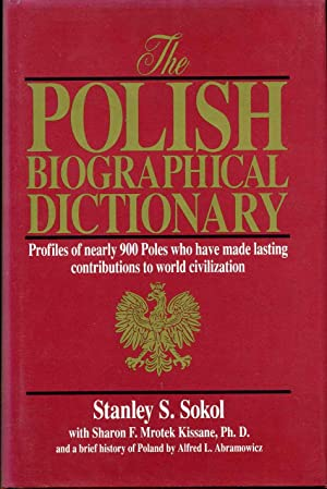 The Polish Biographical Dictionary: Profiles of Nearly 900 Poles Who Have Made Lasting Contributi...