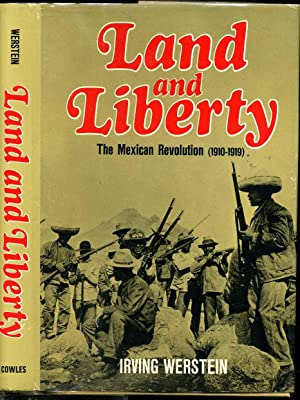 LAND AND LIBERTY. The Mexican Revolution (1910 - 1919): Werstein, Irving