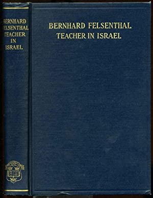BERNHARD FELSENTHAL. TEACHER IN ISRAEL. Selections from His Writings, with Biographical Sketch and ...