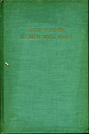 SUCH WISDOM AS MEN WILL NEED. A Study of Straight Thinking and Stupidity.: Reynolds, Harry B.