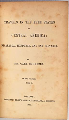 TRAVELS IN THE FREE STATES OF CENTRAL AMERICA: Nicaragua, Honduras, and San Salvador.: Scherzer, ...