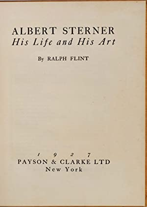 ALBERT STERNER. His Life and His Art. Limited edition signed by Albert Sterner.: Flint, Ralph; ...