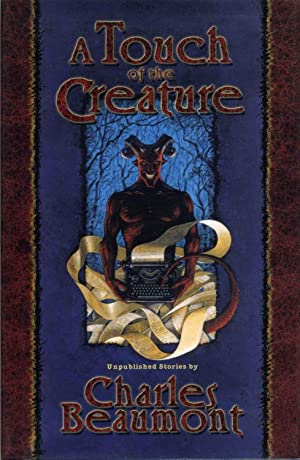 A Touch of the Creature: Unpublished Stories.: Beaumont, Charles
