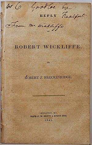 REPLY OF ROBERT WICKLIFFE, to Robert J. Breckinridge. Signed by Robert Wickliffe.: Wickliffe, ...