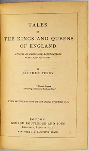 TALES OF THE KINGS AND QUEENS OF ENGLAND. Stories of Camps and Battle-fields Wars and Victories.: ...