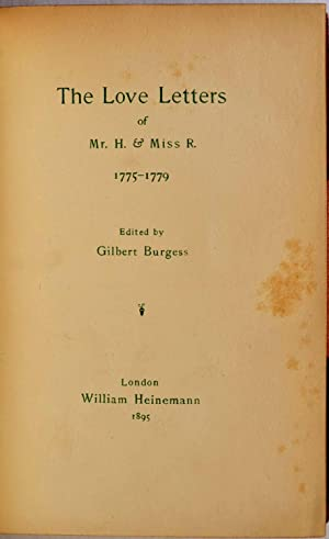 THE LOVE LETTERS OF MR. H. & MISS R. 1775-1779.: Burgess, Gilbert; James Hackman; Martha Reay