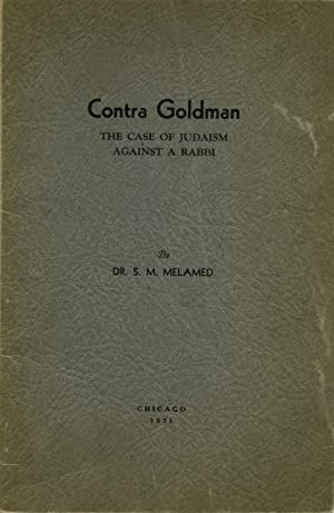 CONTRA GOLDMAN. The Case of Judaism against a Rabbi.: Melamed, S. M.