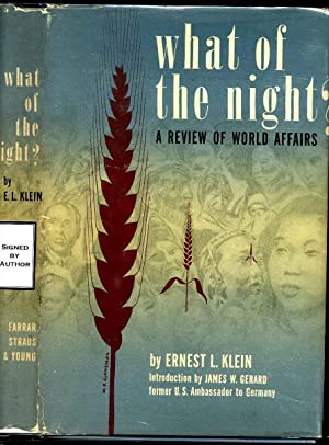 WHAT OF THE NIGHT. A Review of World Affairs. Signed and inscribed by author: Klein, Ernest L