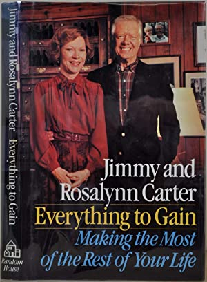 EVERYTHING TO GAIN. Making the Most of: Carter, Jimmy; Rosalynn