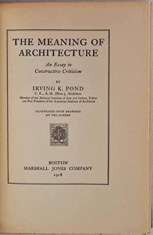 THE MEANING OF ARCHITECTURE. An Essay in Constructive Criticism.: Pond, Irving K.