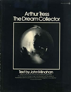 ARTHUR TRESS. The Dream Collector.: Tress, Arthur; John Minahan