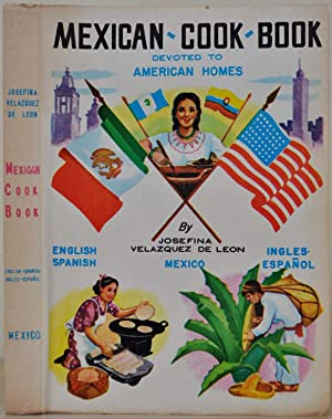 MEXICAN COOK BOOK FOR AMERICAN HOMES. Authentic Recipes from Every Region of the Mexican Republic...