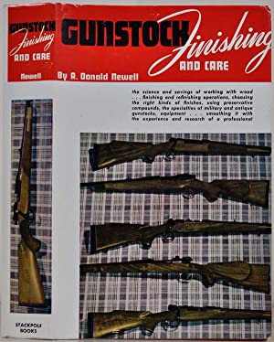 GUNSTOCK FINISHING & CARE. A Textbook, covering: Newell, A. Donald