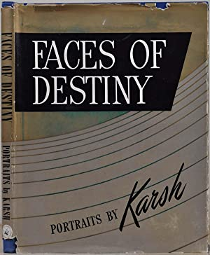 FACES OF DESTINY. Portraits by Karsh.