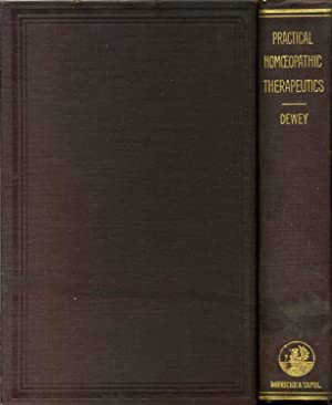 PRACTICAL HOMOEOPATHIC THERAPEUTICS. Arranged and Compiled by W. A. Dewey, M. D. Second Edition ...
