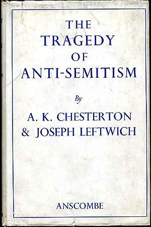 THE TRAGEDY OF ANTI-SEMITISM.: Chesterton, A. K.; Joseph Leftwich