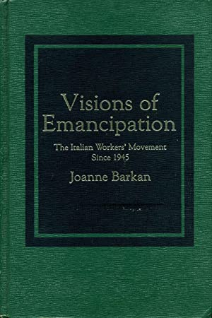 Visions of Emancipation: The Italian Worker's Movement Since 1945. Signed by the author.: ...