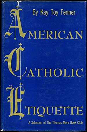 AMERICAN CATHOLIC ETIQUETTE.: Fenner, Kay Toy