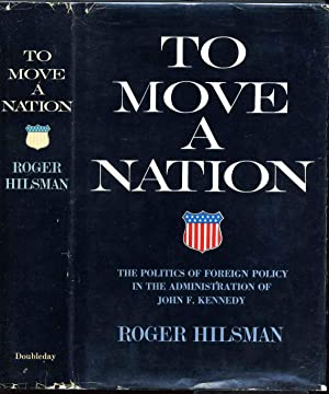 TO MOVE A NATION. The Politics of Foreign Policy In the Administration of John F. Kennedy. Signed ...