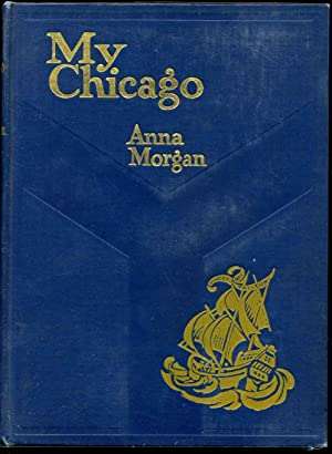 MY CHICAGO. Inscribed by Author: Morgan, Anna