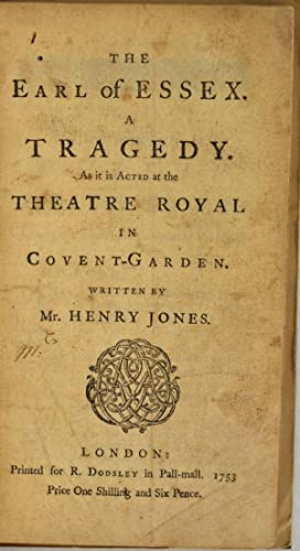 THE EARL OF ESSEX. A Tragedy. As it is Acted at the Theatre Royal in Covent-Garden: Jones, Henry (...