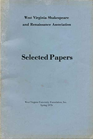 SELECTED PAPERS FROM THE WEST VIRGINIA SHAKESPEARE AND RENAISSANCE ASSOCIATION. Spring 1976.: ...