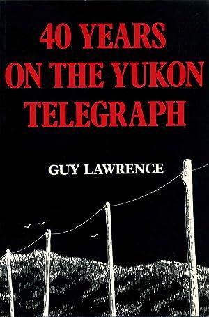 40 YEARS ON THE YUKON TELEGRAPH. Three identical books.: Lawrence, Guy