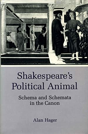 Shakespeare's Political Animal: Schema and Schemata in the Canon.: Hager, Alan