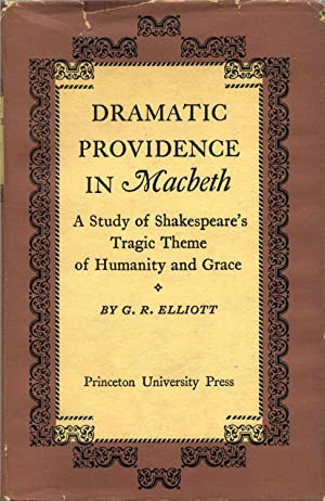 DRAMATIC PROVIDENCE IN MACBETH. A Study of Shakespeare's Tragic Theme of Humanity and Grace.: ...