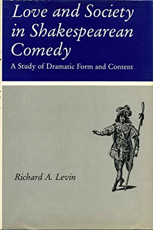 Love and Society in Shakespearean Comedy: A Study in Dramatic Form and Content.: Levin, Richard