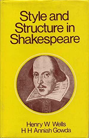 Style and Structure in Shakespeare.: Wells, Henry W.; H. H. Anniah Gowda