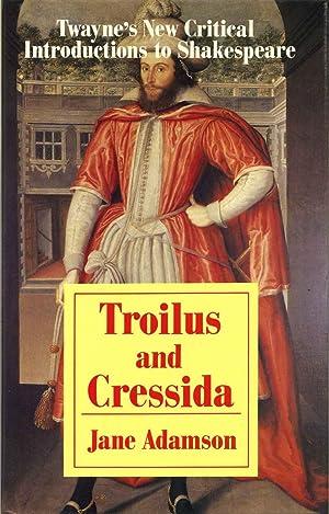 Troilus and Cressida. Twayne's New Critical Introductions: Adamson, Jane