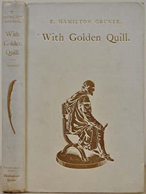 WITH GOLDEN QUILL. A Cavalcade, Depicting Shakespeare's Life and Times. In Three Acts. With a ...