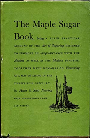 THE MAPLE SUGAR BOOK. Being a Plain Practical Account of the Art of Sugaring.Signed by Helen Near...