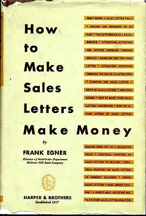 HOW TO MAKE SALES LETTERS MAKE MONEY.: Egner, Frank