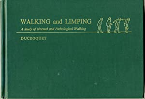 WALKING AND LIMPING. A Study of Normal and Pathological Walking.: Ducroquet, Robert; Jean Ducroquet...
