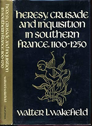 HERESY, CRUSADE AND INQUISITION IN SOUTHERN FRANCE, 1100 - 1250: Wakefield, Walter Leggett